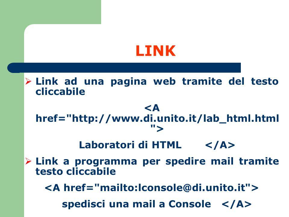 LINK Link ad una pagina web tramite del testo cliccabile Laboratori di HTML Link a programma per spedire mail tramite testo cliccabile spedisci una ma