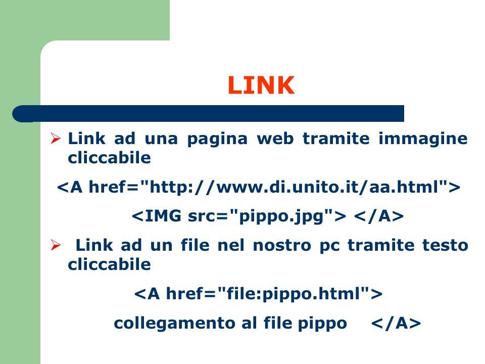 LINK Link ad una pagina web tramite immagine cliccabile Link ad un file nel nostro pc tramite testo cliccabile collegamento al file pippo
