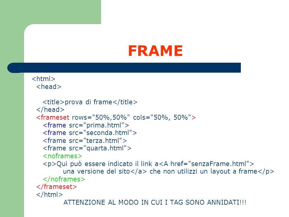 FRAME prova di frame Qui può essere indicato il link a una versione del sito che non utilizzi un layout a frame ATTENZIONE AL MODO IN CUI I TAG SONO A