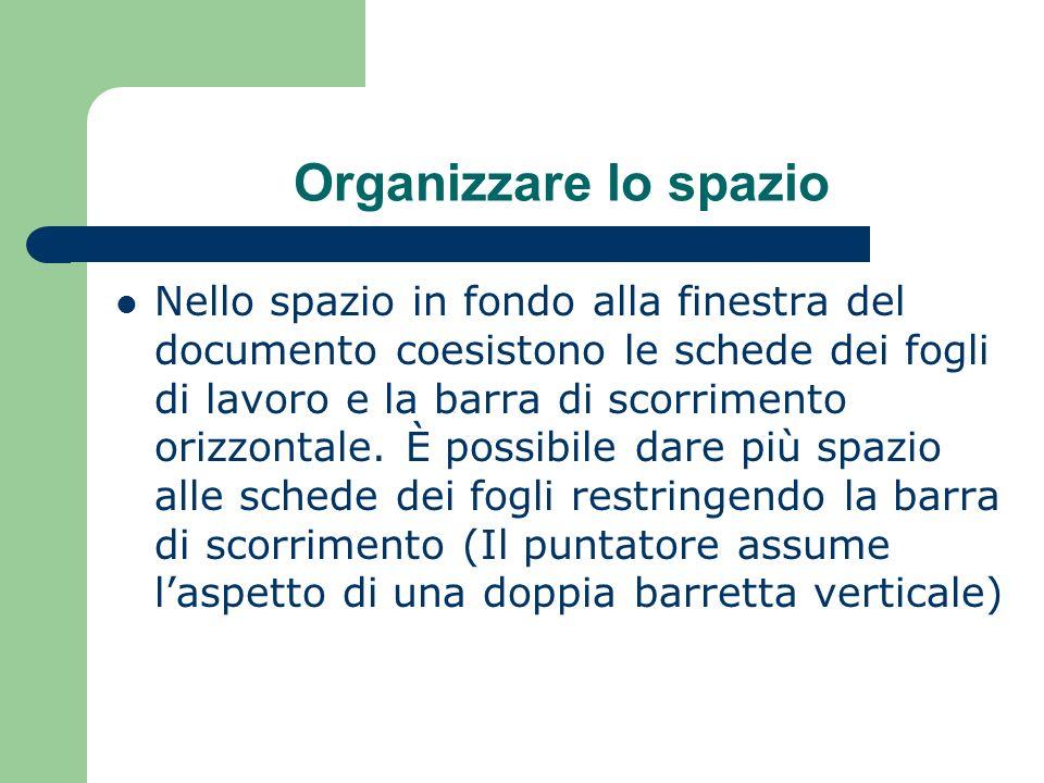 Organizzare lo spazio Nello spazio in fondo alla finestra del documento coesistono le schede dei fogli di lavoro e la barra di scorrimento orizzontale.