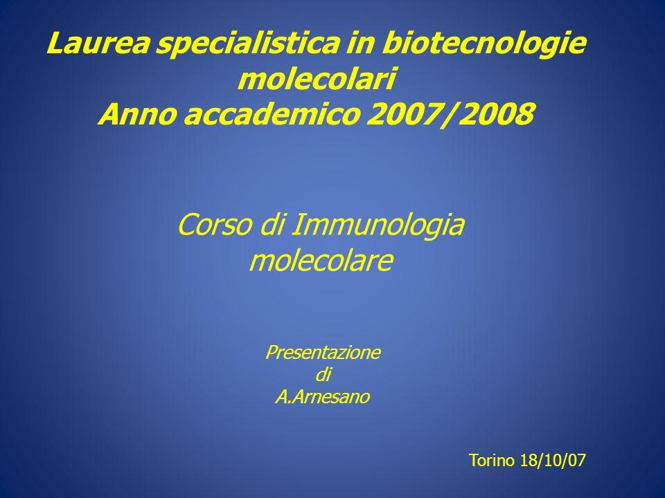 Torino 18/10/07 Laurea specialistica in biotecnologie molecolari Anno accademico 2007/2008 Corso di Immunologia molecolare Presentazione di A.Arnesano
