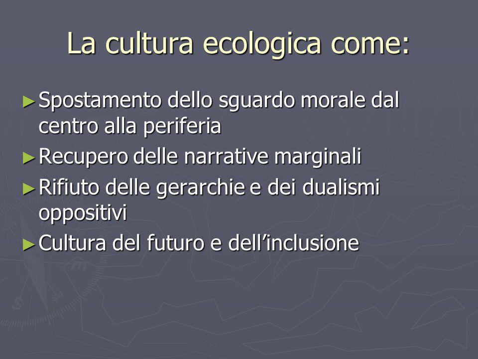 La cultura ecologica come: Spostamento dello sguardo morale dal centro alla periferia Spostamento dello sguardo morale dal centro alla periferia Recup