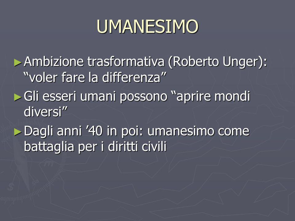 UMANESIMO Ambizione trasformativa (Roberto Unger): voler fare la differenza Ambizione trasformativa (Roberto Unger): voler fare la differenza Gli esse