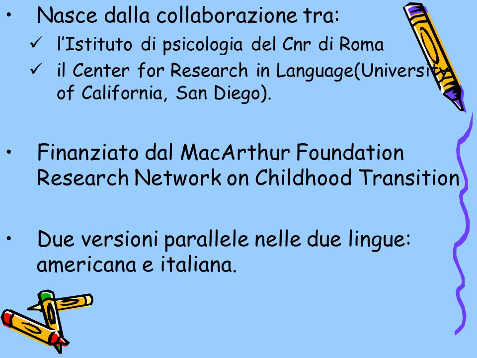 Nasce dalla collaborazione tra: lIstituto di psicologia del Cnr di Roma il Center for Research in Language(University of California, San Diego). Finan
