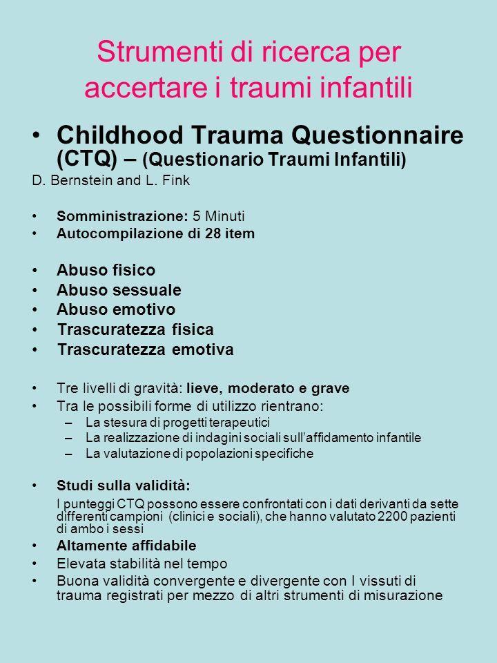 Strumenti di ricerca per accertare i traumi infantili Childhood Trauma Questionnaire (CTQ) – (Questionario Traumi Infantili) D.