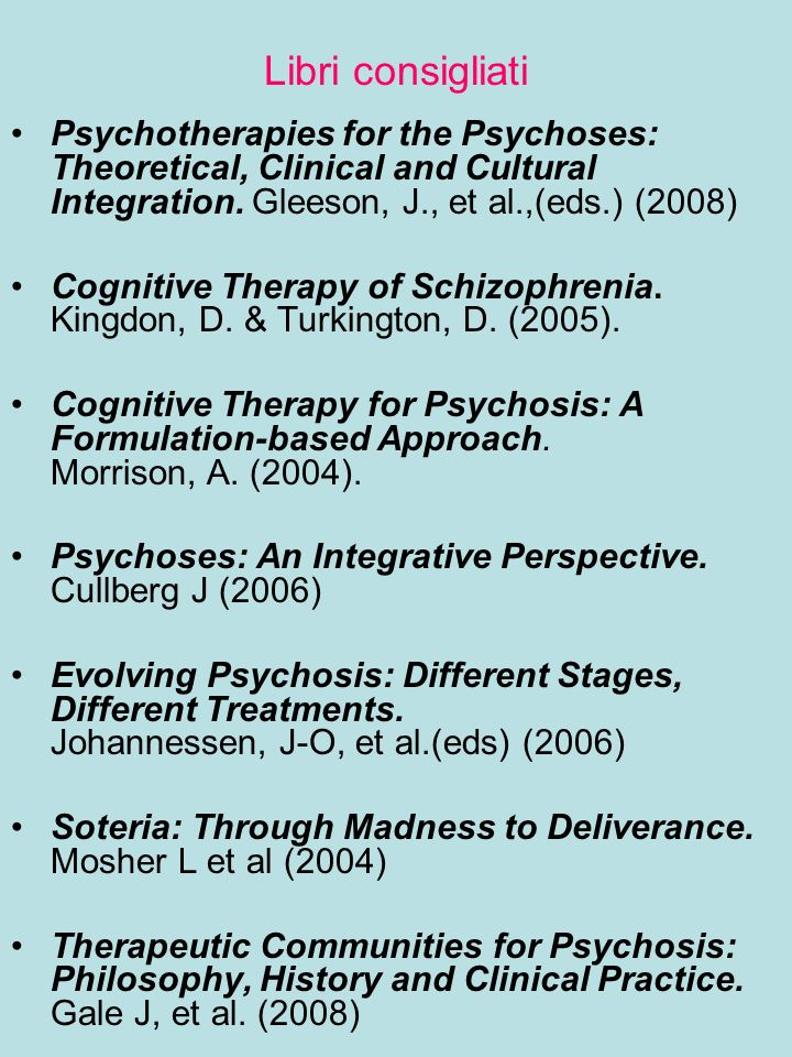Libri consigliati Psychotherapies for the Psychoses: Theoretical, Clinical and Cultural Integration. Gleeson, J., et al.,(eds.) (2008) Cognitive Thera