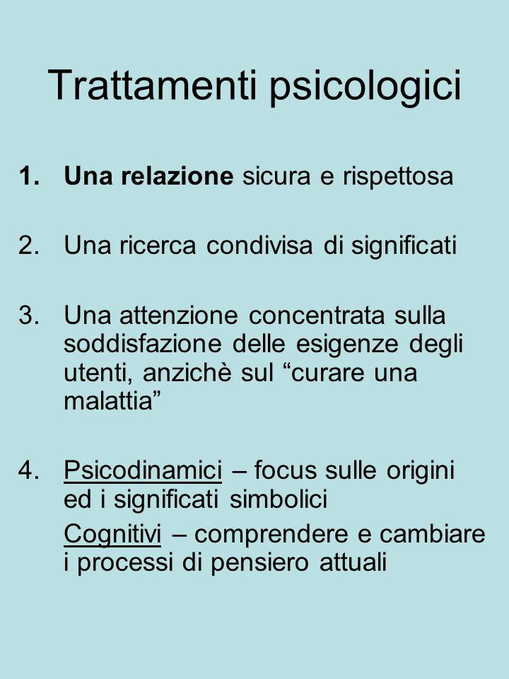 Trattamenti psicologici 1.Una relazione sicura e rispettosa 2.Una ricerca condivisa di significati 3.