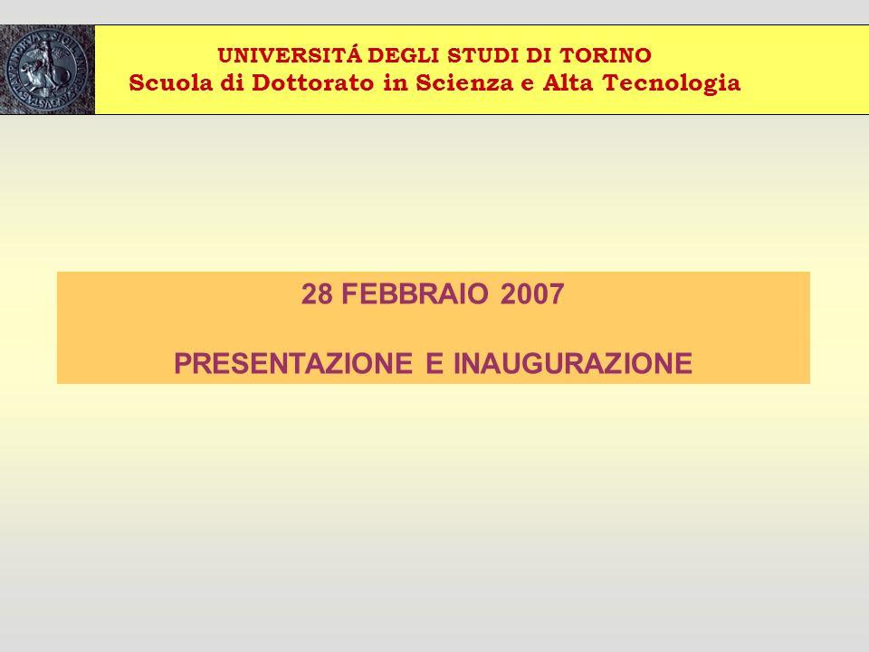UNIVERSITÁ DEGLI STUDI DI TORINO Scuola di Dottorato in Scienza e Alta Tecnologia 28 FEBBRAIO 2007 PRESENTAZIONE E INAUGURAZIONE