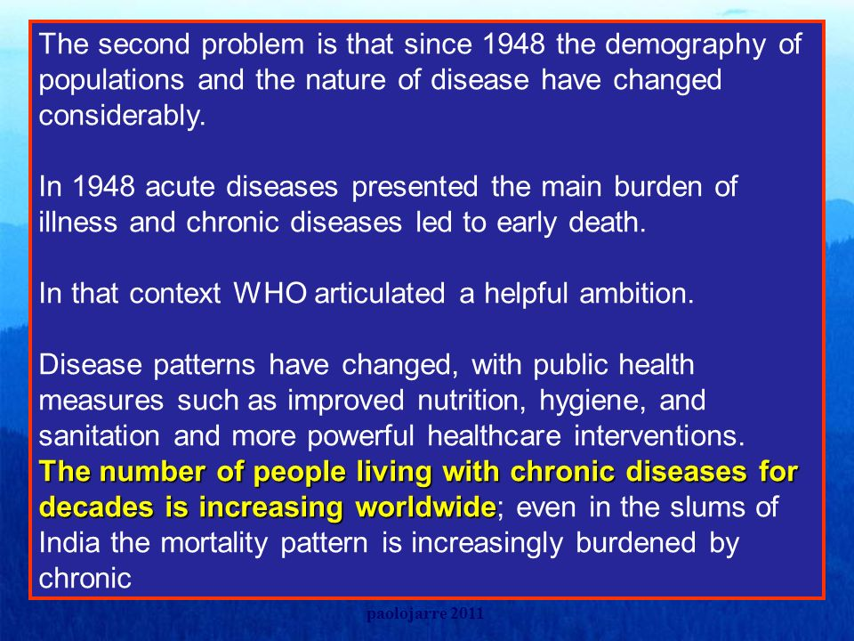 The second problem is that since 1948 the demography of populations and the nature of disease have changed considerably.