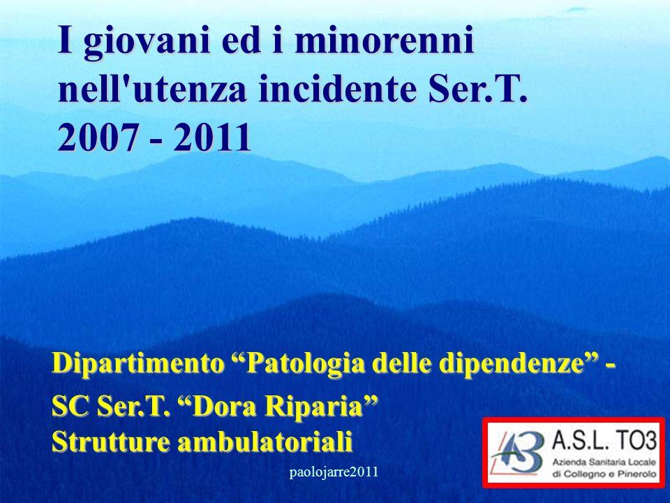 I giovani ed i minorenni nell'utenza incidente Ser.T. 2007 - 2011 Dipartimento Patologia delle dipendenze - SC Ser.T. Dora Riparia Strutture ambulator