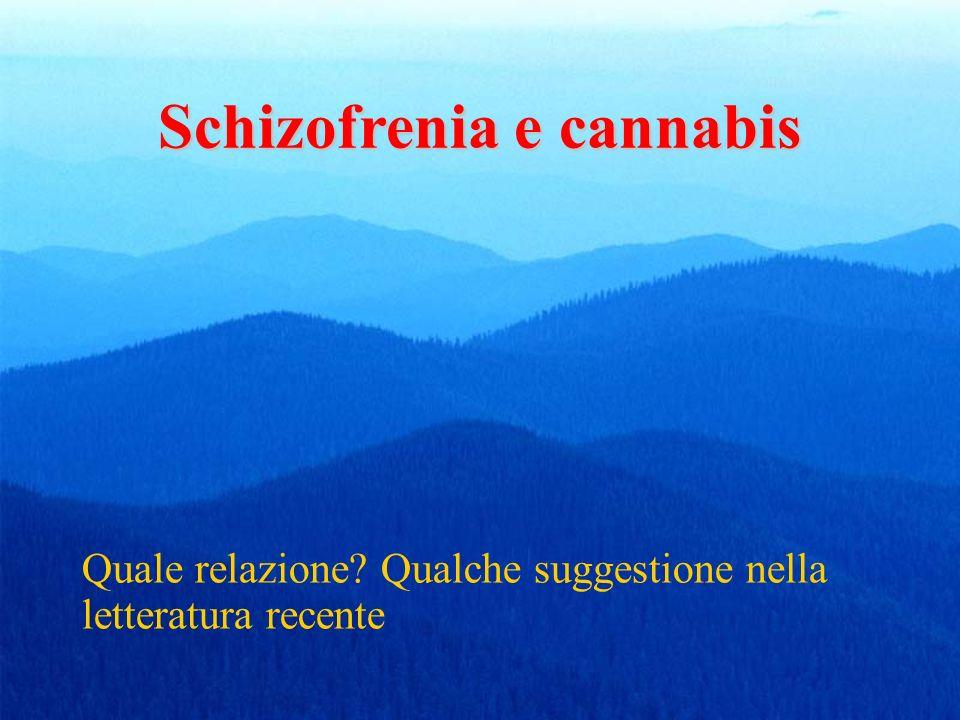 Schizofrenia e cannabis Quale relazione? Qualche suggestione nella letteratura recente