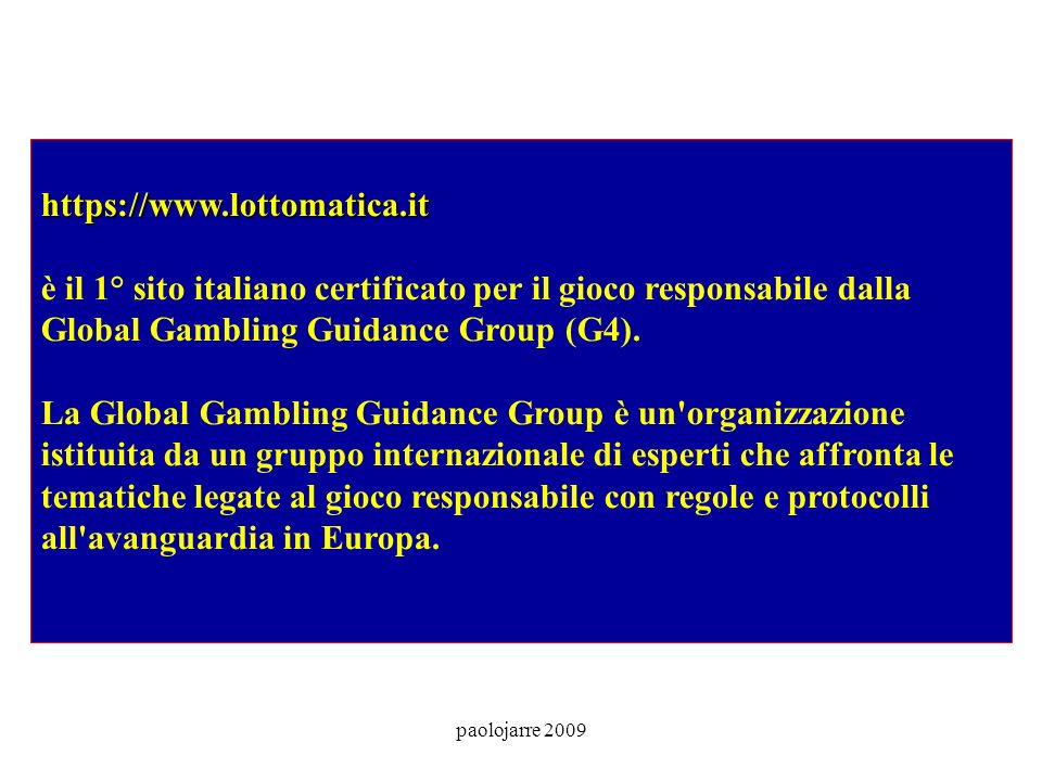 paolojarre 2009 https://www.lottomatica.it https://www.lottomatica.it è il 1° sito italiano certificato per il gioco responsabile dalla Global Gamblin