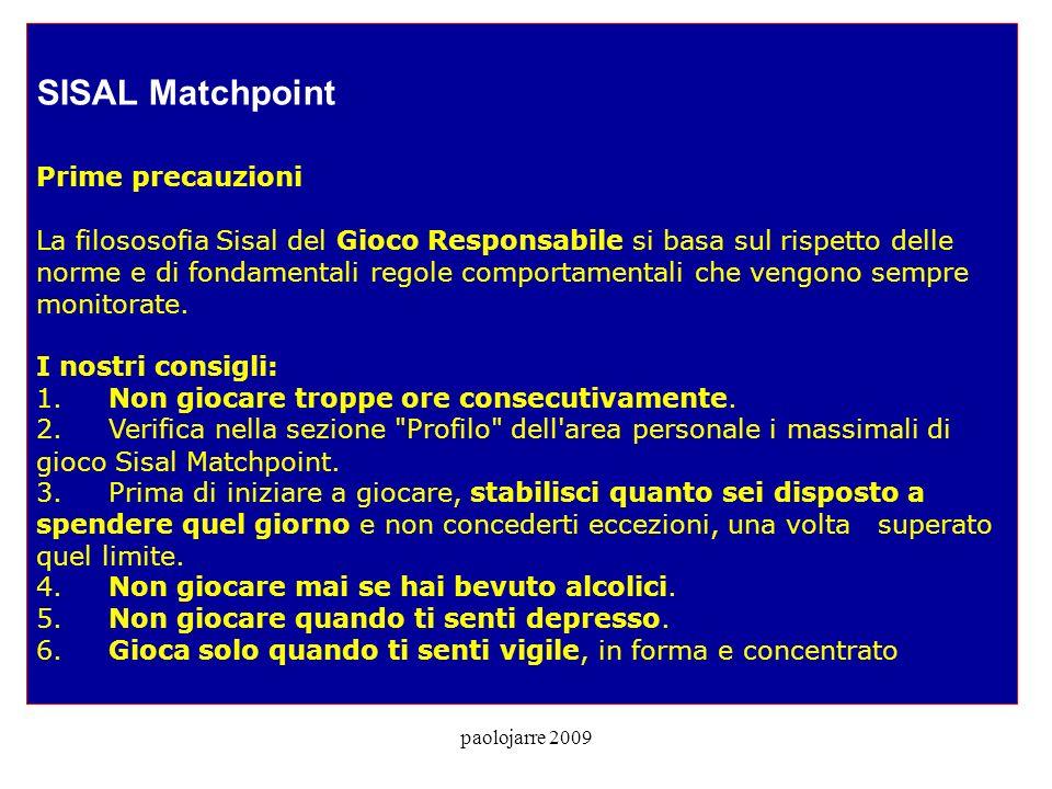 paolojarre 2009 SISAL Matchpoint Prime precauzioni La filososofia Sisal del Gioco Responsabile si basa sul rispetto delle norme e di fondamentali regole comportamentali che vengono sempre monitorate.