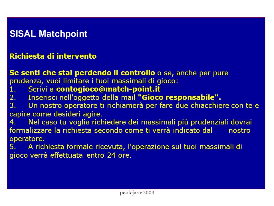 paolojarre 2009 SISAL Matchpoint Richiesta di intervento Se senti che stai perdendo il controllo o se, anche per pure prudenza, vuoi limitare i tuoi massimali di gioco: 1.