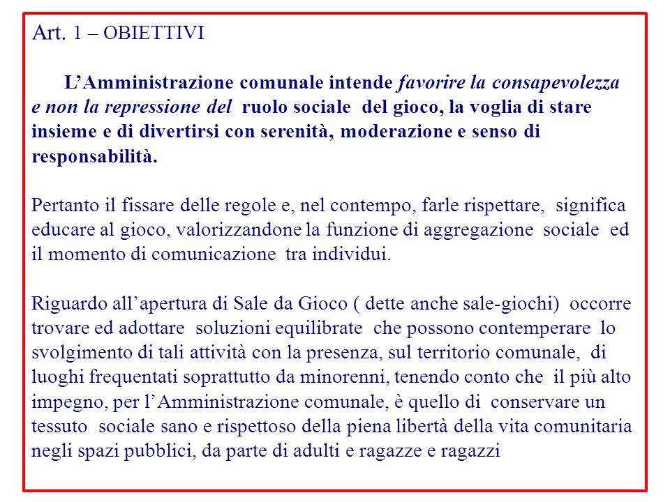 Art. 1 – OBIETTIVI LAmministrazione comunale intende favorire la consapevolezza e non la repressione del ruolo sociale del gioco, la voglia di stare i