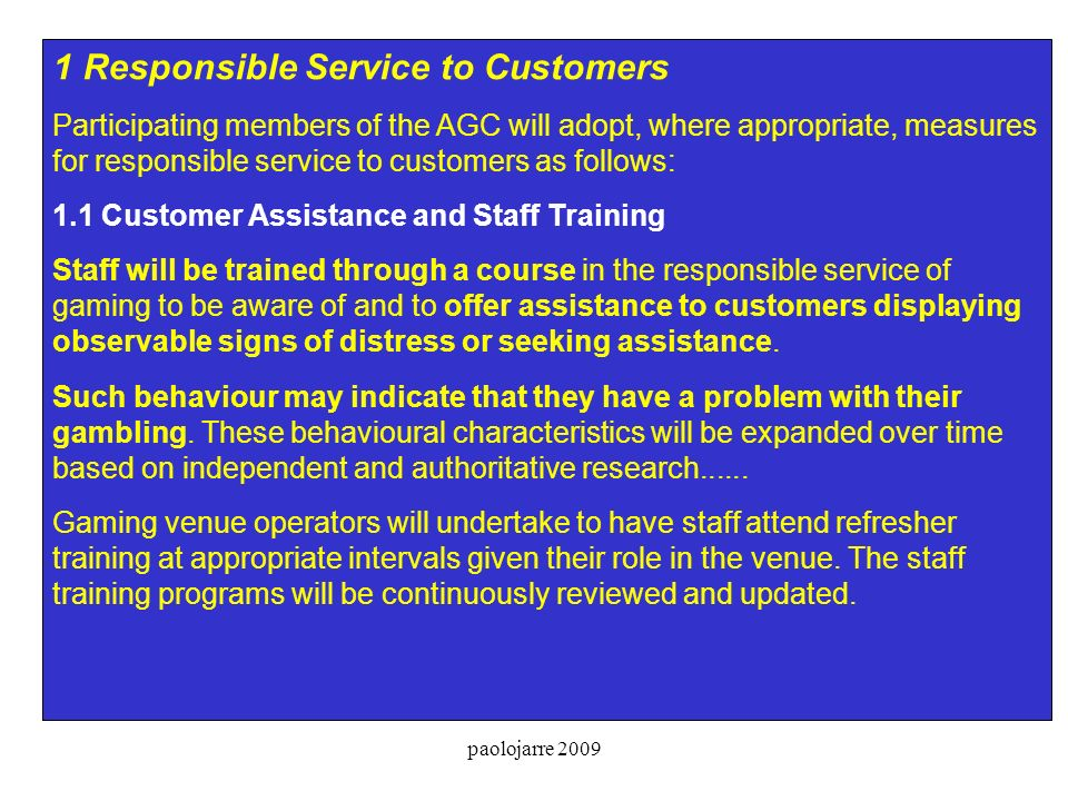 1 Responsible Service to Customers Participating members of the AGC will adopt, where appropriate, measures for responsible service to customers as fo