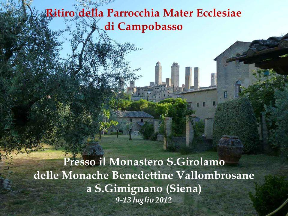 Presso il Monastero S.Girolamo delle Monache Benedettine Vallombrosane a S.Gimignano (Siena) 9-13 luglio 2012 Ritiro della Parrocchia Mater Ecclesiae di Campobasso