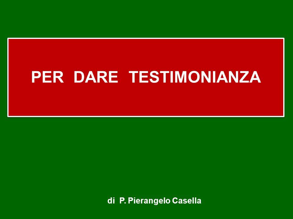 PER DARE TESTIMONIANZA PER DARE TESTIMONIANZA di P. Pierangelo Casella
