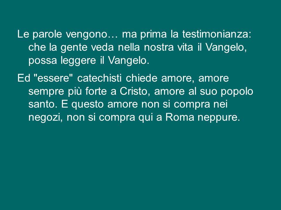 A me piace ricordare quello che san Francesco di Assisi diceva ai suoi frati: