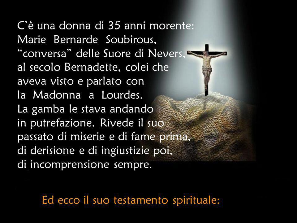 Cè una donna di 35 anni morente: Marie Bernarde Soubirous, conversa delle Suore di Nevers, al secolo Bernadette, colei che aveva visto e parlato con la Madonna a Lourdes.