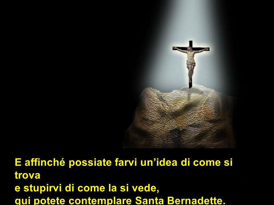 Sulleroico, sovrumano grazie di Bernadette, echeggiano le parole della Vergine Santa durante le apparizioni di ventanni prima: Non ti prometto di farti felice in questa vita, ma nellaltra!