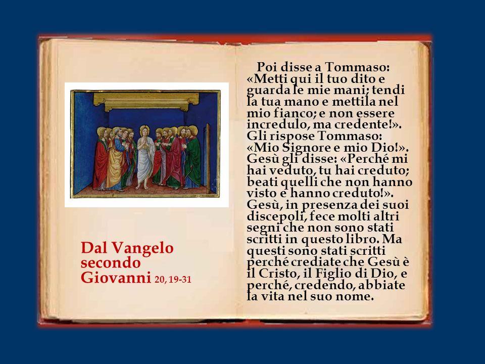 Tommaso, uno dei Dodici, chiamato Dìdimo, non era con loro quando venne Gesù. Gli dicevano gli altri discepoli: «Abbiamo visto il Signore!». Ma egli d