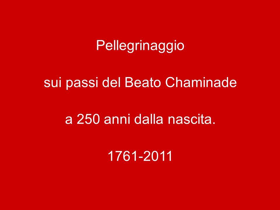 Pellegrinaggio sui passi del Beato Chaminade a 250 anni dalla nascita. 1761-2011