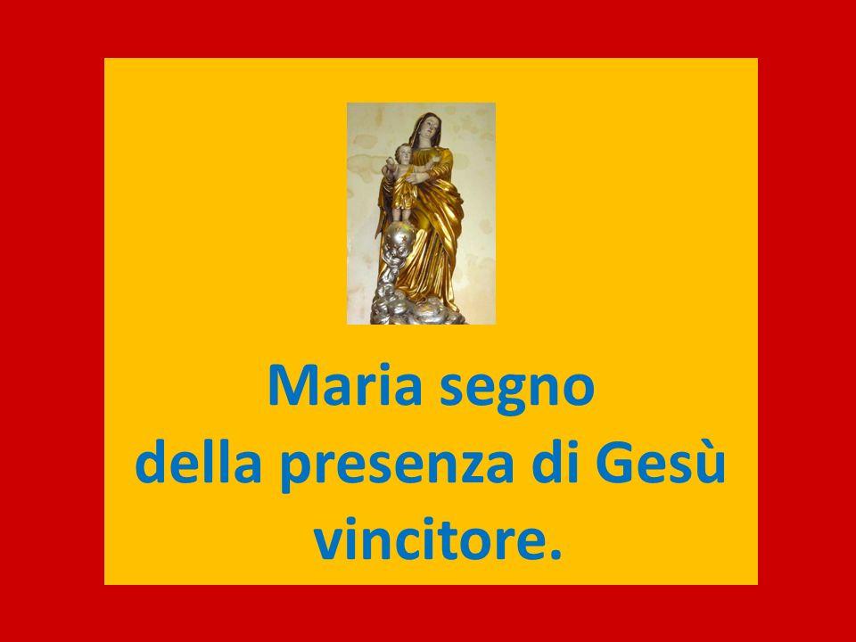 Maria segno della presenza di Gesù vincitore.
