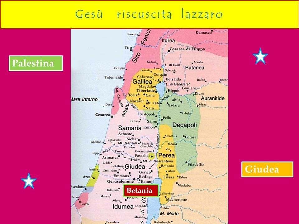 Betania Palestina Gesù riscuscita lazzaro Giudea