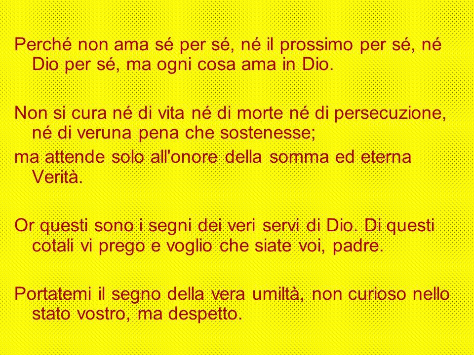 E pur Dio, coloro che sé umiliano, li esalta; avendo lo stato, non perde però la virtù sua, ma raffina, come l oro nel fuoco, aggiungendovi la virtù della carità.