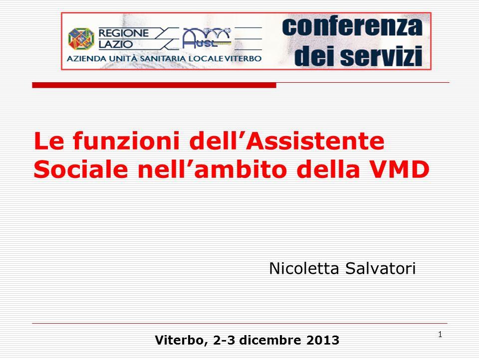 1 Nicoletta Salvatori Le funzioni dellAssistente Sociale nellambito della VMD Viterbo, 2-3 dicembre 2013