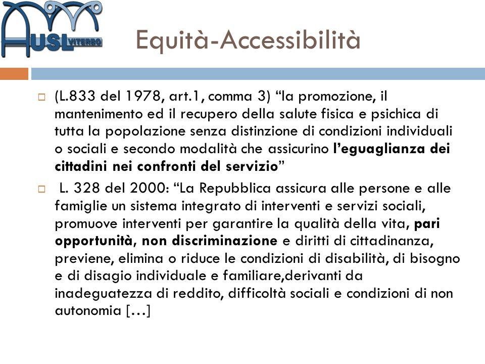 Equità-Accessibilità (L.833 del 1978, art.1, comma 3) la promozione, il mantenimento ed il recupero della salute fisica e psichica di tutta la popolaz