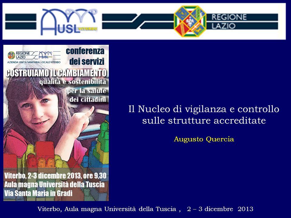 Viterbo, Aula magna Università della Tuscia, 2 – 3 dicembre 2013 Il Nucleo di vigilanza e controllo sulle strutture accreditate Augusto Quercia