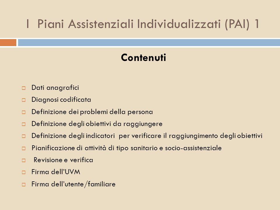 I Piani Assistenziali Individualizzati (PAI) 1 Contenuti Dati anagrafici Diagnosi codificata Definizione dei problemi della persona Definizione degli