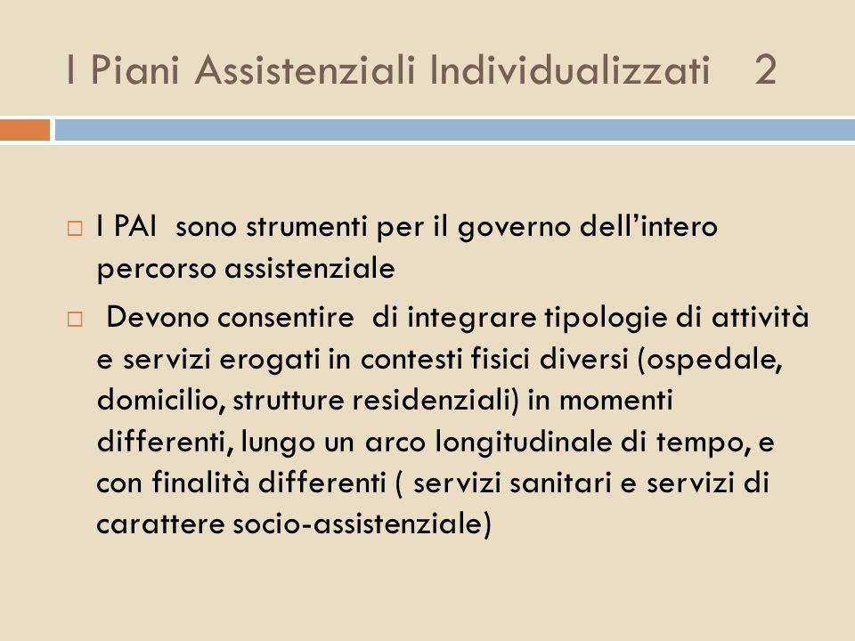 I Piani Assistenziali Individualizzati 2 I PAI sono strumenti per il governo dellintero percorso assistenziale Devono consentire di integrare tipologi