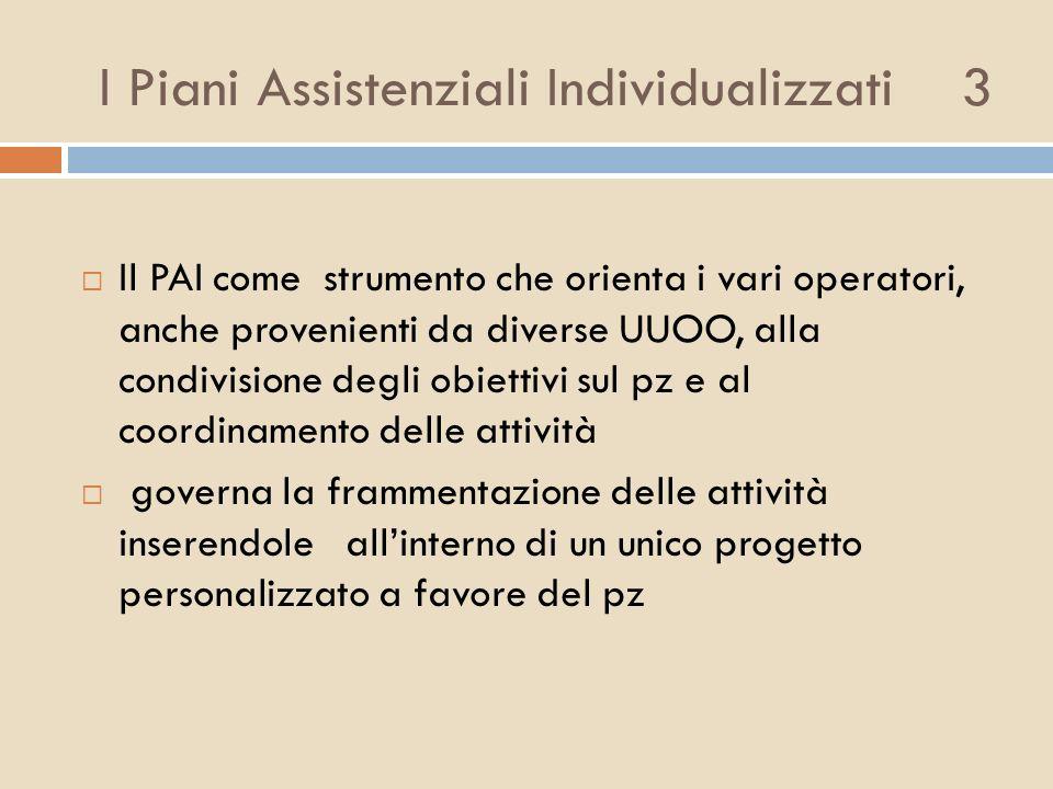 I Piani Assistenziali Individualizzati 3 Il PAI come strumento che orienta i vari operatori, anche provenienti da diverse UUOO, alla condivisione degl
