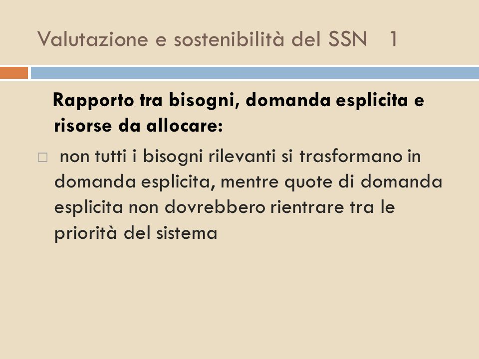 Valutazione e sostenibilità del SSN 1 Rapporto tra bisogni, domanda esplicita e risorse da allocare: non tutti i bisogni rilevanti si trasformano in d