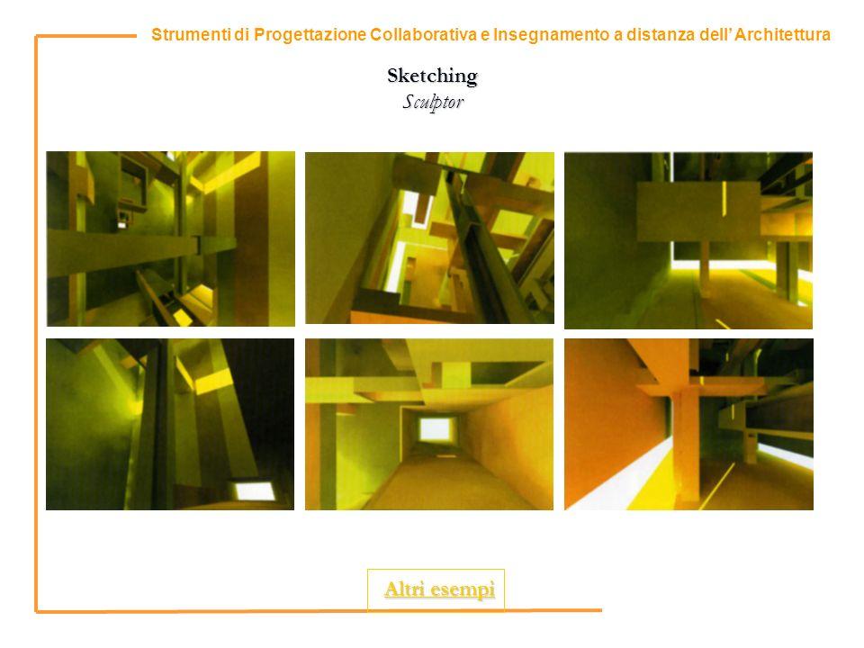 3 Strumenti di Progettazione Collaborativa e Insegnamento a distanza dell Architettura Sketching Sculptor Altri esempi Altri esempi