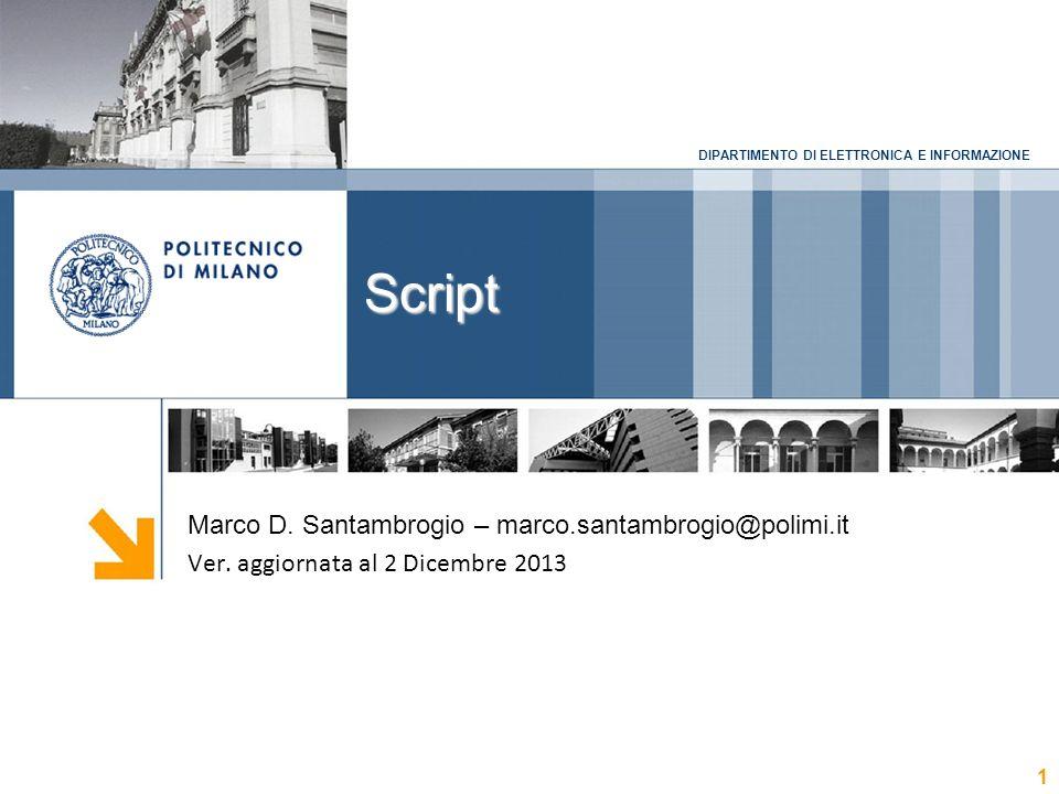 DIPARTIMENTO DI ELETTRONICA E INFORMAZIONE Script 1 Marco D.