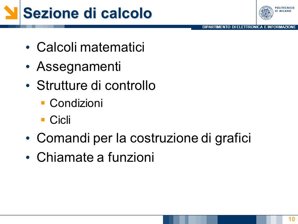 DIPARTIMENTO DI ELETTRONICA E INFORMAZIONE Sezione di calcolo Calcoli matematici Assegnamenti Strutture di controllo Condizioni Cicli Comandi per la costruzione di grafici Chiamate a funzioni 10