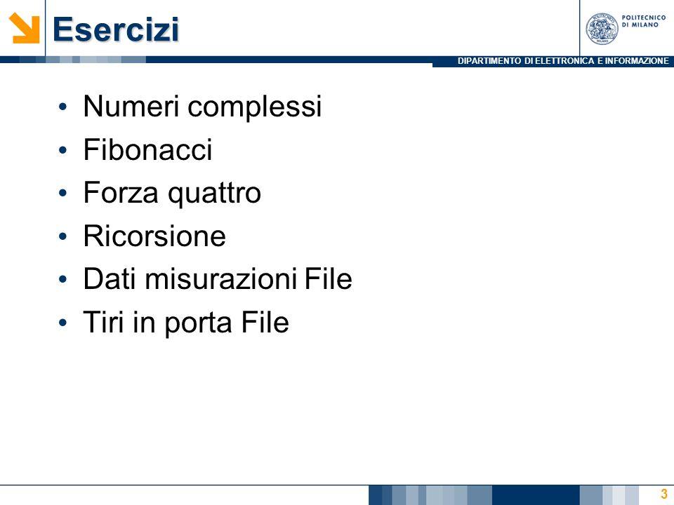 DIPARTIMENTO DI ELETTRONICA E INFORMAZIONEEsercizi Numeri complessi Fibonacci Forza quattro Ricorsione Dati misurazioni File Tiri in porta File 3