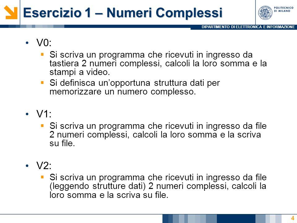 DIPARTIMENTO DI ELETTRONICA E INFORMAZIONE Esercizio 1 – Numeri Complessi V0: Si scriva un programma che ricevuti in ingresso da tastiera 2 numeri complessi, calcoli la loro somma e la stampi a video.