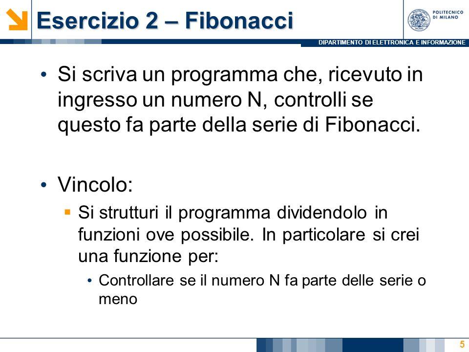 DIPARTIMENTO DI ELETTRONICA E INFORMAZIONE Esercizio 2 – Fibonacci Si scriva un programma che, ricevuto in ingresso un numero N, controlli se questo fa parte della serie di Fibonacci.