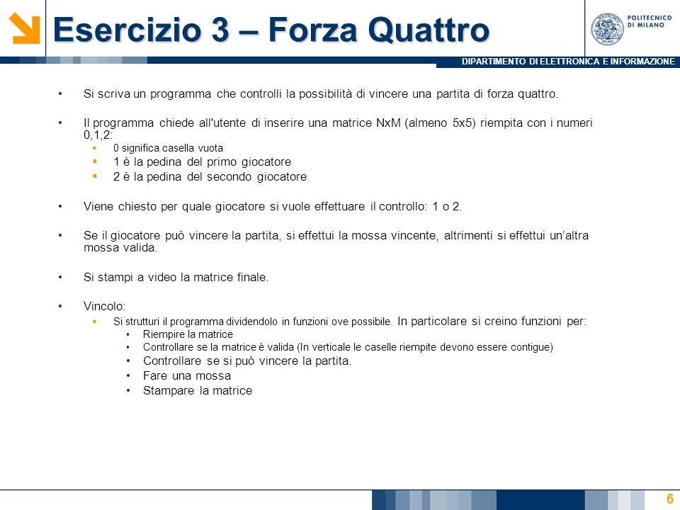 DIPARTIMENTO DI ELETTRONICA E INFORMAZIONE Esercizio 3 – Forza Quattro Si scriva un programma che controlli la possibilità di vincere una partita di forza quattro.