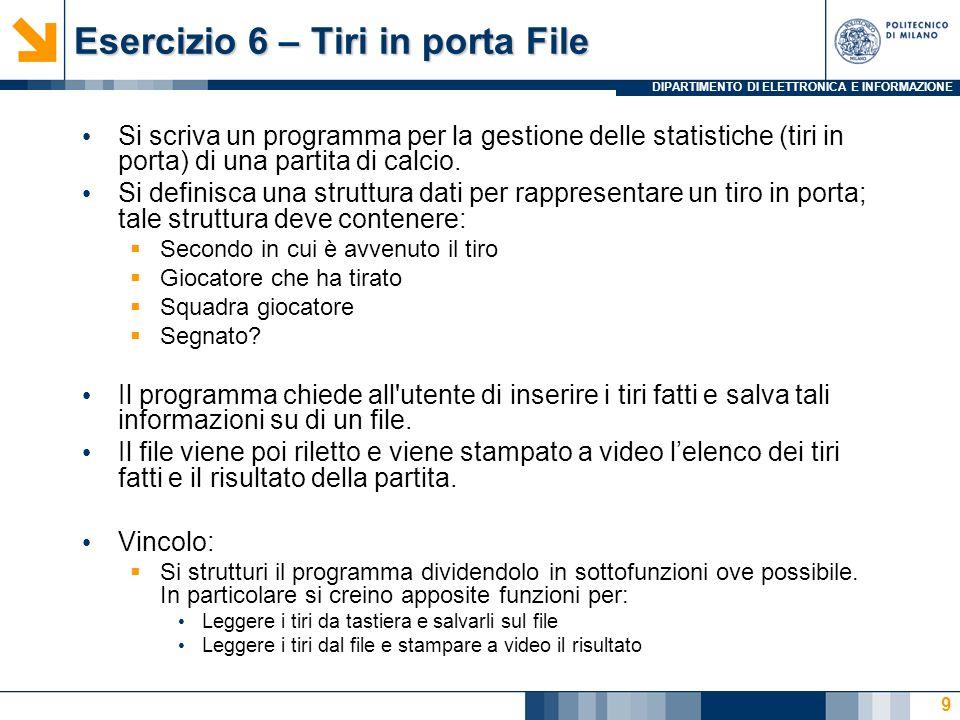 DIPARTIMENTO DI ELETTRONICA E INFORMAZIONE Esercizio 6 – Tiri in porta File Si scriva un programma per la gestione delle statistiche (tiri in porta) di una partita di calcio.