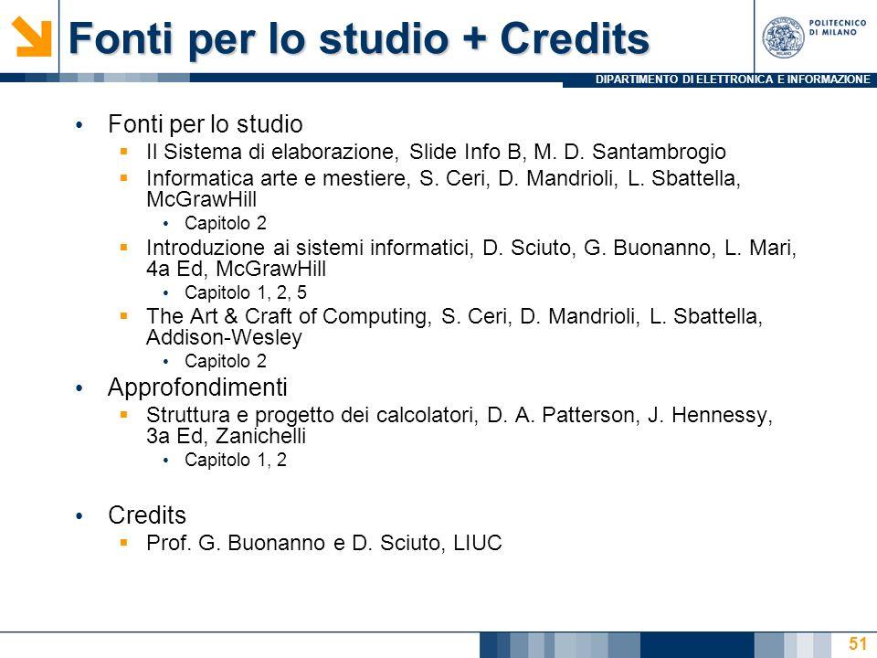 DIPARTIMENTO DI ELETTRONICA E INFORMAZIONE Fonti per lo studio + Credits Fonti per lo studio Il Sistema di elaborazione, Slide Info B, M. D. Santambro