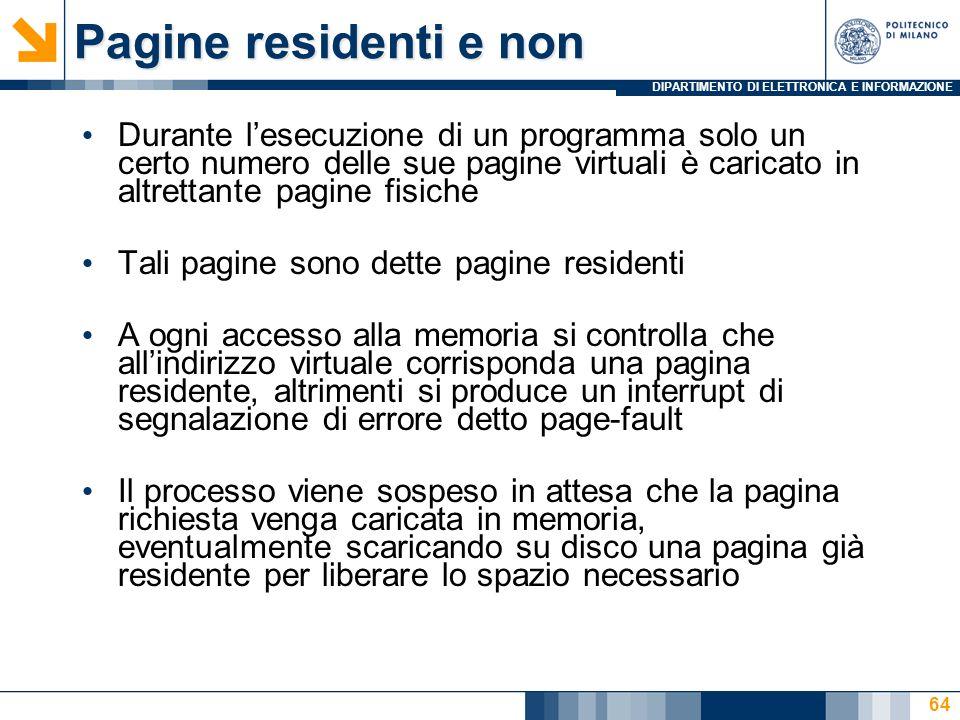 DIPARTIMENTO DI ELETTRONICA E INFORMAZIONE 64 Pagine residenti e non Durante lesecuzione di un programma solo un certo numero delle sue pagine virtual