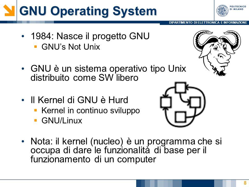 GNU Operating System 1984: Nasce il progetto GNU GNUs Not Unix GNU è un sistema operativo tipo Unix distribuito come SW libero Il Kernel di GNU è Hurd Kernel in continuo sviluppo GNU/Linux Nota: il kernel (nucleo) è un programma che si occupa di dare le funzionalità di base per il funzionamento di un computer 8