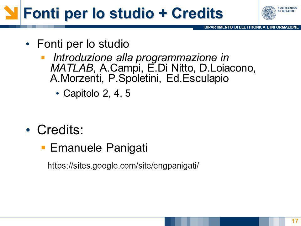 DIPARTIMENTO DI ELETTRONICA E INFORMAZIONE Fonti per lo studio + Credits Fonti per lo studio Introduzione alla programmazione in MATLAB, A.Campi, E.Di Nitto, D.Loiacono, A.Morzenti, P.Spoletini, Ed.Esculapio Capitolo 2, 4, 5 Credits: Emanuele Panigati https://sites.google.com/site/engpanigati/ 17