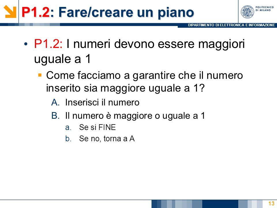 DIPARTIMENTO DI ELETTRONICA E INFORMAZIONE P1.2: Fare/creare un piano P1.2: I numeri devono essere maggiori uguale a 1 Come facciamo a garantire che il numero inserito sia maggiore uguale a 1.